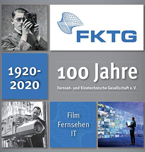 100 Jahre FKTG: Fernseh- und Kinotechnische Gesellschaft e.V.