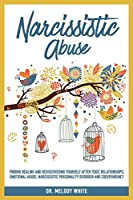 Narcissistic Abuse: Finding Healing and Rediscovering Yourself After Toxic Relationships, Emotional Abuse, Narcissistic Personality Disorder and Codependency