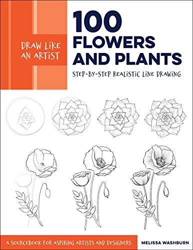 100 Flowers and Plants: Step-by-Step Realistic Line Drawing: A Sourcebook for Aspiring Artists and Designers
