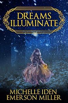DREAMS ILLUMINATE: A Fantasy-Urban Fantasy Mystery by [Michelle Iden, Emerson Miller]
