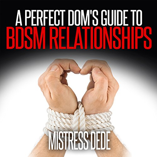 A Perfect Dom's Guide to BDSM Relationships     Sissy Boy Feminization Training              By:                                                                                                                                 Mistress Dede                               Narrated by:                                                                                                                                 Audrey Lusk                      Length: 49 mins     1 rating     Overall 5.0