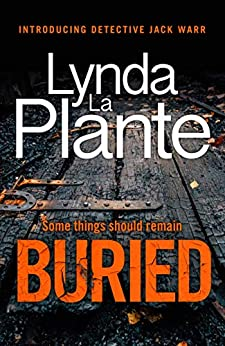 Buried: The thrilling new crime series introducing Detective Jack Warr by [Lynda La Plante]