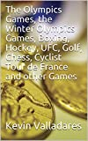 The Olympics Games, the Winter Olympics Games, Boxing, Hockey, UFC, Golf, Chess, Cyclist Tour de France and other Games