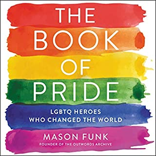 The Book of Pride     LGBTQ Heroes Who Changed the World              Written by:                                                                                                                                 Mason Funk                               Narrated by:                                                                                                                                 Mason Funk,                                                                                        Robin Miles,                                                                                        Eileen Stevens,                   and others                 Length: 10 hrs and 25 mins     Not rated yet     Overall 0.0