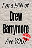 I'm a FAN of Drew Barrymore Are YOU? creative writing lined journal: Promoting fandom and creativity through journaling…one day at a time (Actors series)