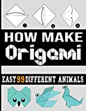 how make origami: origami easy 99 different animals /origami book for adult/origami book for kids easy/origami book for kids ages 9-12/origami book ... book for beginners/origami book for teens