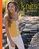 Knits for Teens: 16 Contemporary Designs in Cascade Yarns for Junior Sizes 3 to 15