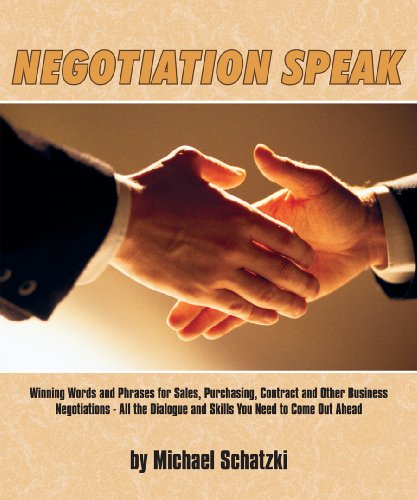 Negotiation Speak: Winning Words and Phrases for Sales, Purchasing, Contract and Other Business Negotiations - All the Dialogue and Skills You Need to Come Out Ahead