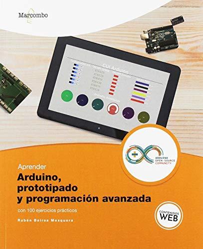 Aprender Arduino, prototipado y programación avanzada con 100 ejercicios (APRENDER...CON 100 EJERCICIOS PRÁCTICOS)