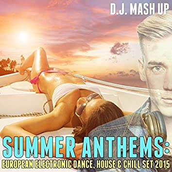 Summer Anthems: European Electronic Dance, House & Chill Set 2015