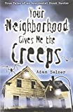 Your Neighborhood Gives Me the Creeps: True Tales of an Accidental Ghost Hunter 0738715573 Book Cover