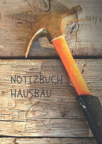 Notizbuch Hausbau: Unsere Glücksmomente beim Bauen. Das 120-Seiten starke unlinierte A4 Notizbuch, Bautagebuch, Fotobuch für dein Hausprojekt mit ... Richterfest, Spartenstich oder Gleichenfeier.