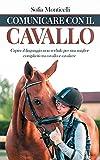 Comunicare con il Cavallo: Capire il Linguaggio non Verbale per una Migliore Complicità t...