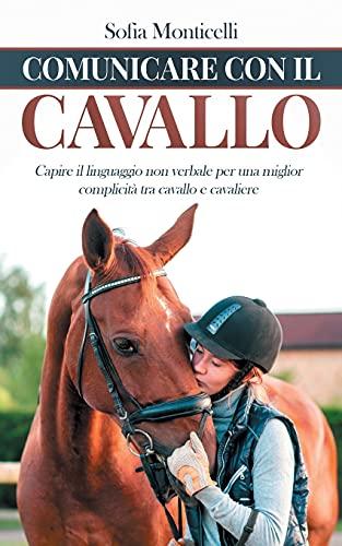 Comunicare con il Cavallo: Capire il Linguaggio non Verbale per una Migliore Complicità tra Cavallo e Cavaliere