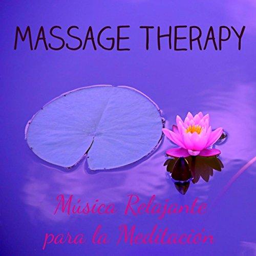 Massage Therapy - Música Relajante para la Meditación, Sonidos Naturales Instrumentales por Sanar tu Cuerpo y Mente