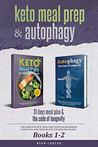 Keto Meal Prep & Autophagy - Books 1-2: 31 Days Meal Plan - The Complete Keto Meal Prep Guide For Beginners + The Code Of Longevity - A Guide On Long Term Health For Men And Women