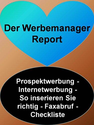 Der Werbemanager Report: Prospektwerbung - Internetwerbung - So inserieren Sie richtig - Faxabruf - Checkliste