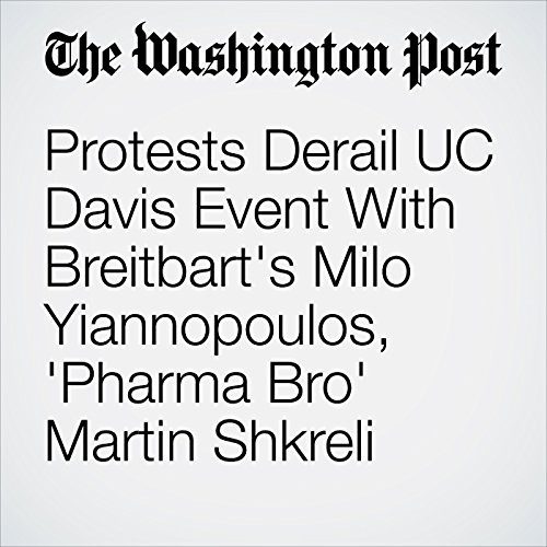Protests Derail UC Davis Event With Breitbart's Milo Yiannopoulos, 'Pharma Bro' Martin Shkreli copertina