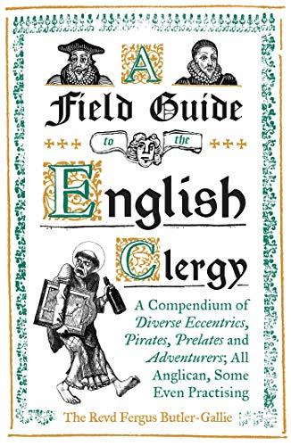 Compare Textbook Prices for A Field Guide to the English Clergy: A Compendium of Diverse Eccentrics, Pirates, Prelates and Adventurers; All Anglican, Some Even Practising  ISBN 9781786074416 by Butler-Gallie, The Revd Fergus