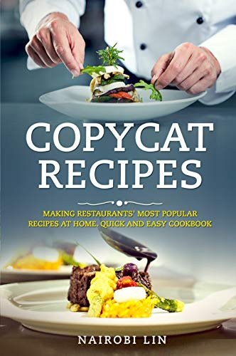 Copycat Recipes: Making Restaurants' Most Popular Recipes at Home. Quick and Easy Cookbook.