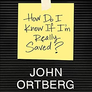 How Do I Know If I'm Really Saved                   By:                                                                                                                                 John Ortberg                               Narrated by:                                                                                                                                 Dean Gallagher                      Length: 1 hr and 32 mins     7 ratings     Overall 5.0