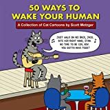 50 Ways to Wake Your Human: A Collection of Cat Cartoons by Scott Metzger