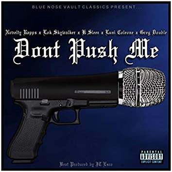Don't Push Me (feat. Luni Coleone, Lok Skywalker, K Sleez & Greg Double)