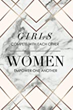 Girls Compete With Each Other Women Empower One Another: Motivational Journal | 120-Page Blank Page Female Empowerment Notebook | 6 X 9 Marble & Gold Perfect Paperback (Girly Notebooks)