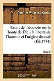 Essais de théodicée sur la bonté de Dieu la liberté de l'homme et l'origine du mal T02 - Hachette Livre BNF - 01/01/2017
