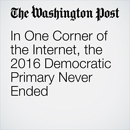 In One Corner of the Internet, the 2016 Democratic Primary Never Ended copertina