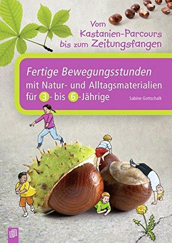 Vom Kastanien-Parcours bis zum Zeitungsfangen: Fertige Bewegungsstunden mit Natur- und Alltagsmaterialien für 3- bis 6-Jährige