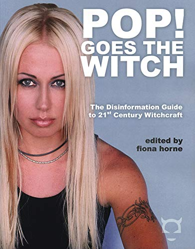 Pop! Goes The Witch: The Disinformation Guide to 21st Century Witchcraft (Disinformation Guides)