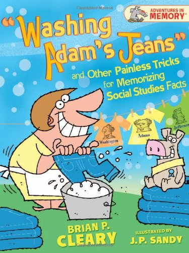 Washing Adam's Jeans and Other Painless Tricks for Memorizing Social Studies Facts (Adventures in Memory)
