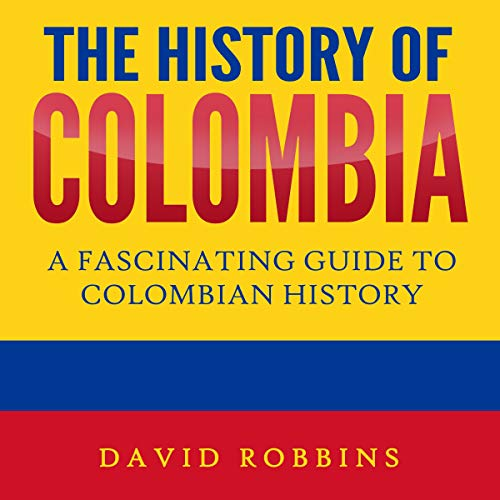 The History of Colombia: A Fascinating Guide to Colombian History Titelbild