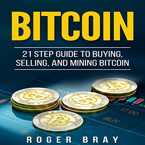 Bitcoin: 21 Step Guide to Buying, Selling, and Mining Bitcoin Titelbild