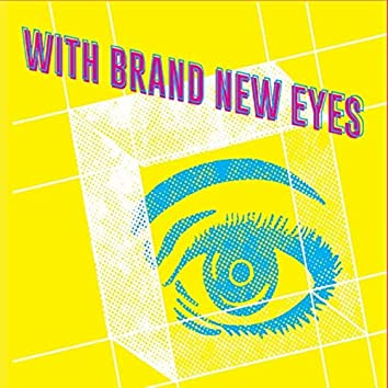 With Brand New Eyes