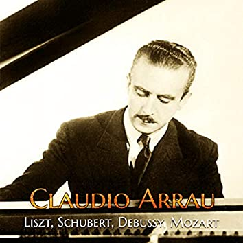 Claudio Arrau - Liszt, Schubert, Debussy, Mozart