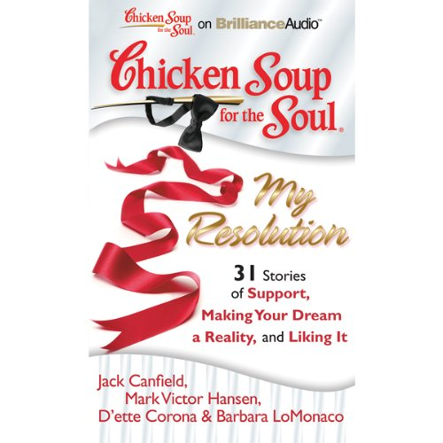 Chicken Soup for the Soul: My Resolution - 31 Stories of Support, Making Your Dream a Reality, and Liking It audiobook cover art