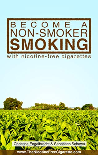 Become a non-smoker smoking with nicotine-free cigarettes: www.TheNicotineFreeCigarette.com (English Edition)