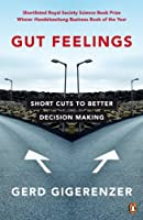 Gut Feelings: Short Cuts to Better Decision Making