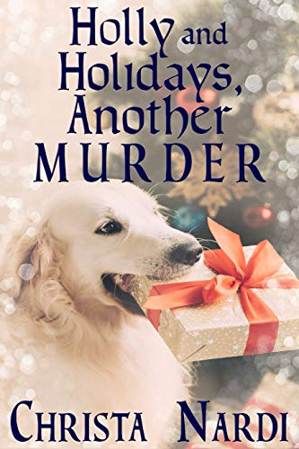 Holly and Holidays, Another Murder (A Sheridan Hendley Mystery Book 4) by [Christa Nardi]