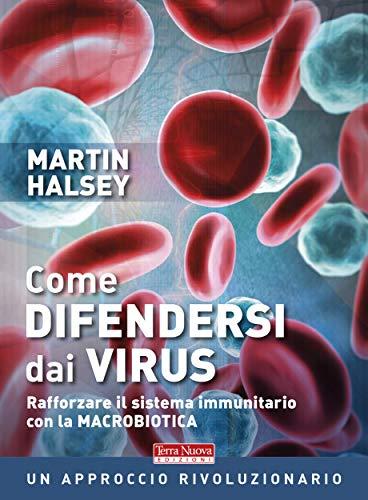 Come difendersi dai virus: Rafforzare il sistema immunitario con la macrobiotica