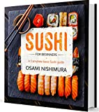 Sushi for beginners: A Complete beginner's Sushi guide illustrated Step by Step! Discover Features,...