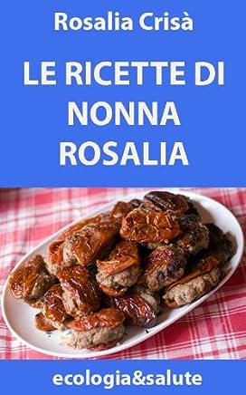 Le ricette di nonna Rosalia (ecologia&salute Vol. 2)