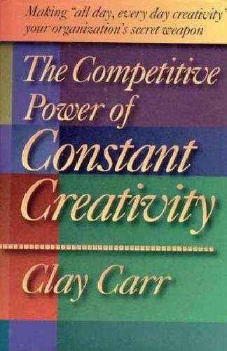 The Competitive Power of Constant Creativity: Making 'all day, every day creativity' your organization's secret weapon