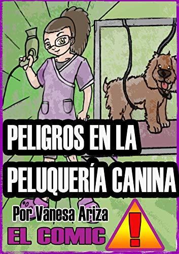 Peligros en la peluquería canina: Evita riesgos en la peluquería canina, todo lo que debes saber de [Vanesa Ariza]