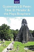 Guatemala's El Petén: Tikal, El Mirador & the Maya Biosphere
