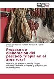 Proceso de elaboración del pescado Tilapia en el area rural: Proceso de elaboración de Tilapia ahumada en frio, caliente y elaboración de embutidos