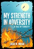 My Strength in Adversity: A Tale of Tenacity