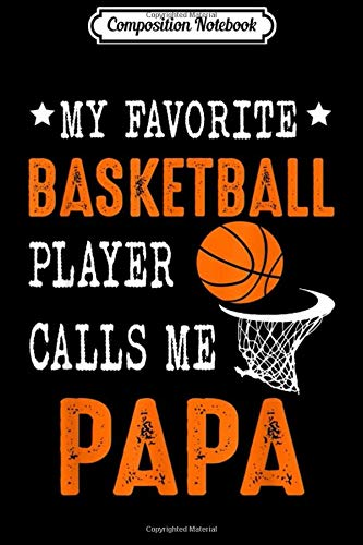 Composition Notebook: My Favorite Basketball Player Call Me Papa Funny  Journal/Notebook Blank Lined Ruled 6x9 100 Pages